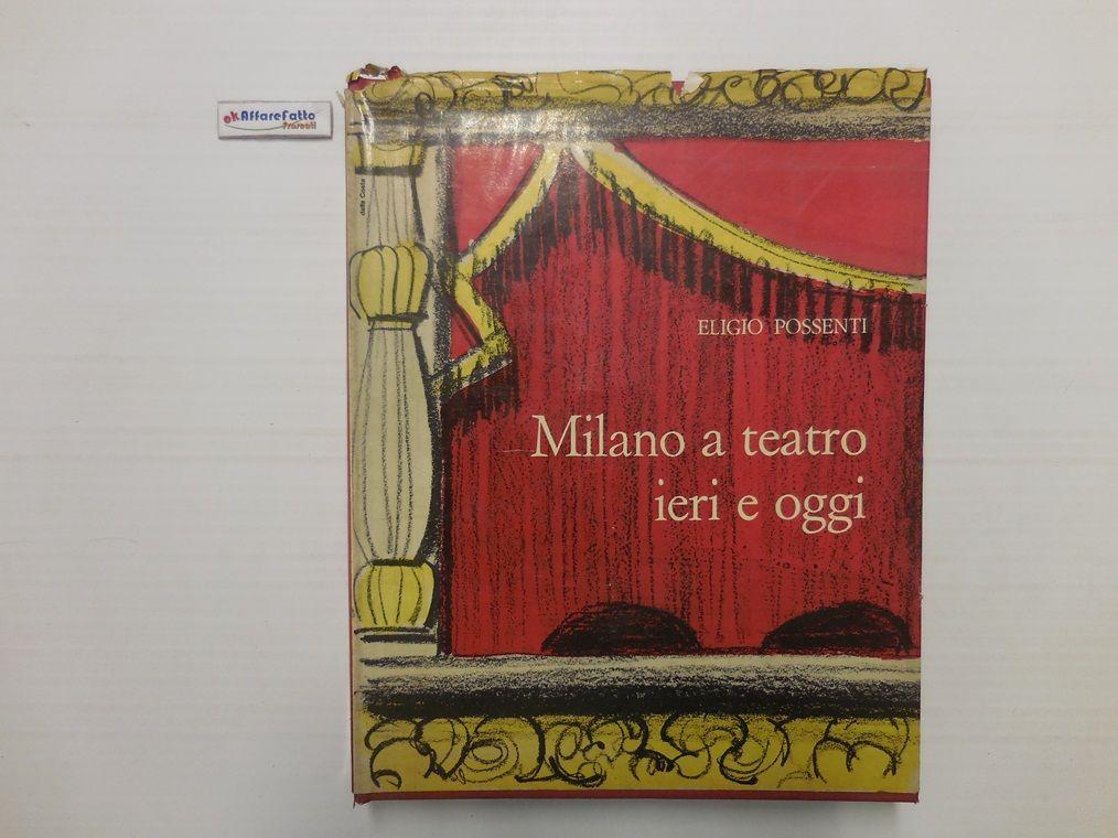 J 4968 LIBRO MILANO A TEATRO IERI E OGGI DI ELIGIO POSSENTI 1963 - http://www.okaffarefattofrascati.com/?product=j-4968-libro-milano-a-teatro-ieri-e-oggi-di-eligio-possenti-1963