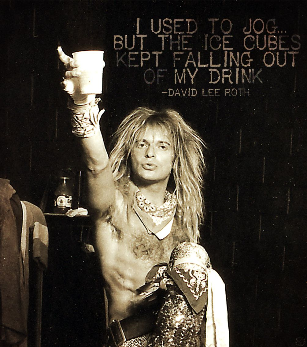 I Used To Jog But The Ice Cubes Kept Falling Out Of My Drink David Lee Roth Van Halen David Lee Roth Van Halen Rock And Roll