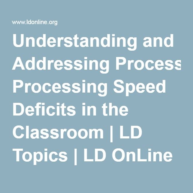 Understanding And Addressing Processing >> Understanding And Addressing Processing Speed Deficits In The