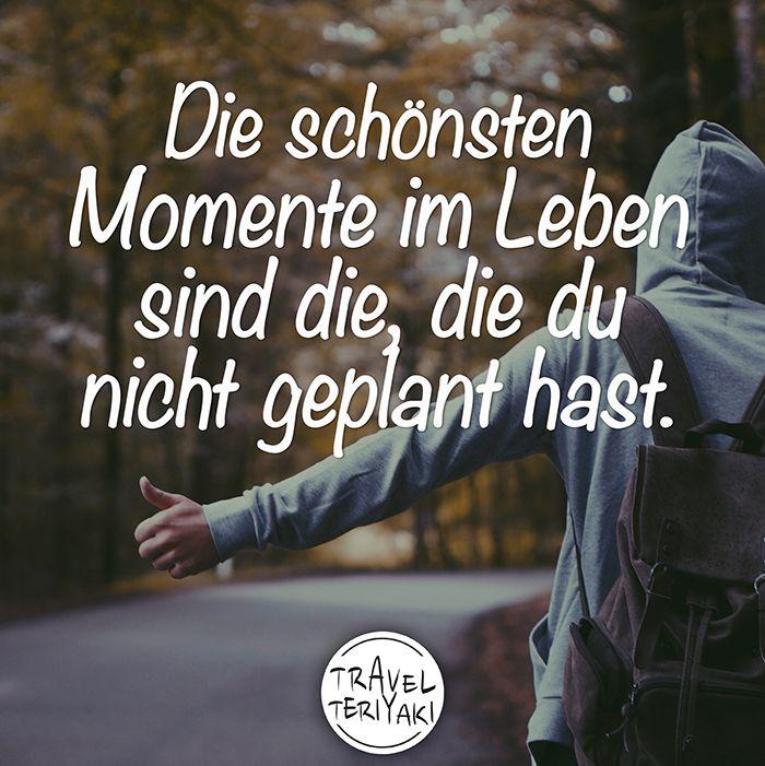 Die Schönsten Momente Im Leben Sind Die, Die Du Nicht Geplant Hast. Quotes,  Zitate, Leben, Reisen