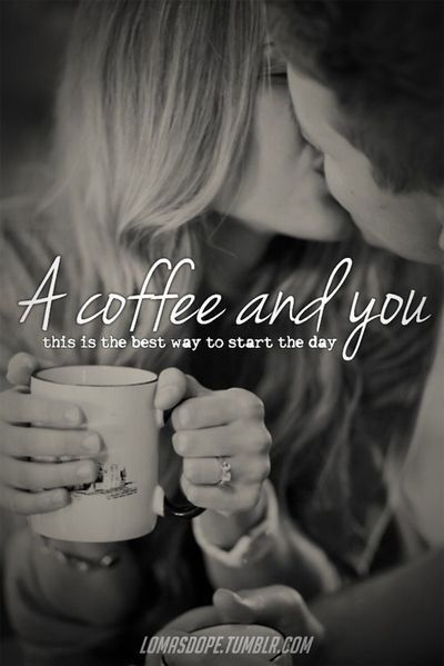Started My Morning This Way Smiles Coffee Kisses Love Ya Baby Morning Love Quotes Good Morning Love Good Morning Quotes For Him