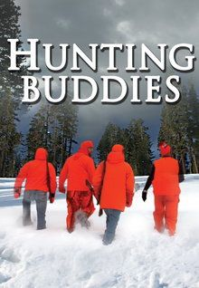 """""""Hunting Buddies"""" (2009)  """"Hunting Buddies"""" (2009) It was the best weekend ever, until one of them disappeared. Four lifelong friends reconnect for their annual hunting trip. But this year, when one of them mysteriously disappears, the men must band together to find him. 