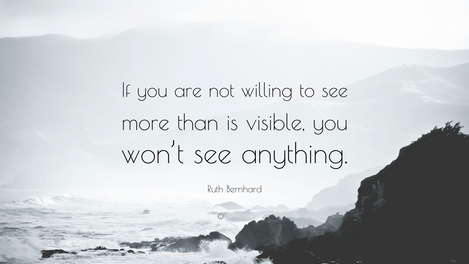 Ruth Bernhard Quote If You Are Not Willing To See More
