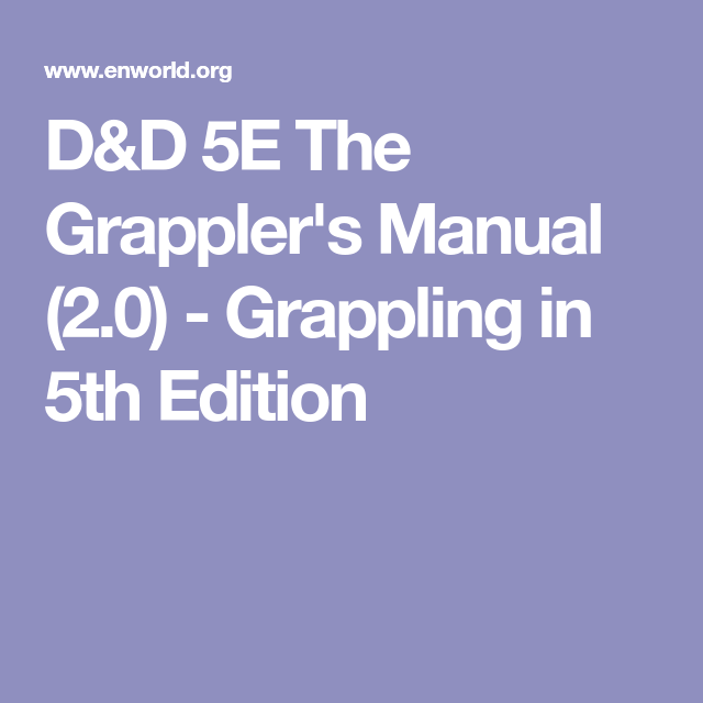 D D 5e The Grappler S Manual 2 0 Grappling In 5th Edition Grappler Manual Grappling