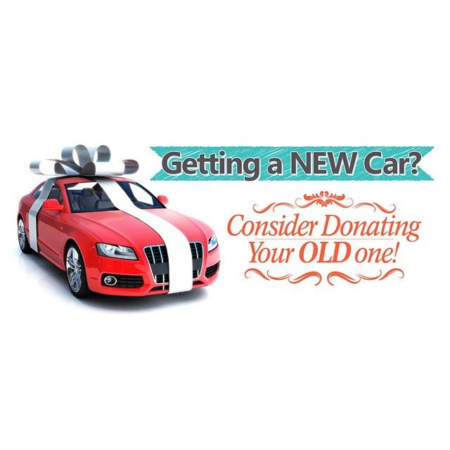 Thinking Of Purchasing A New Car Donate Your Old Vehicle And