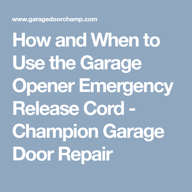 How And When To Use The Garage Opener Emergency Release Cord