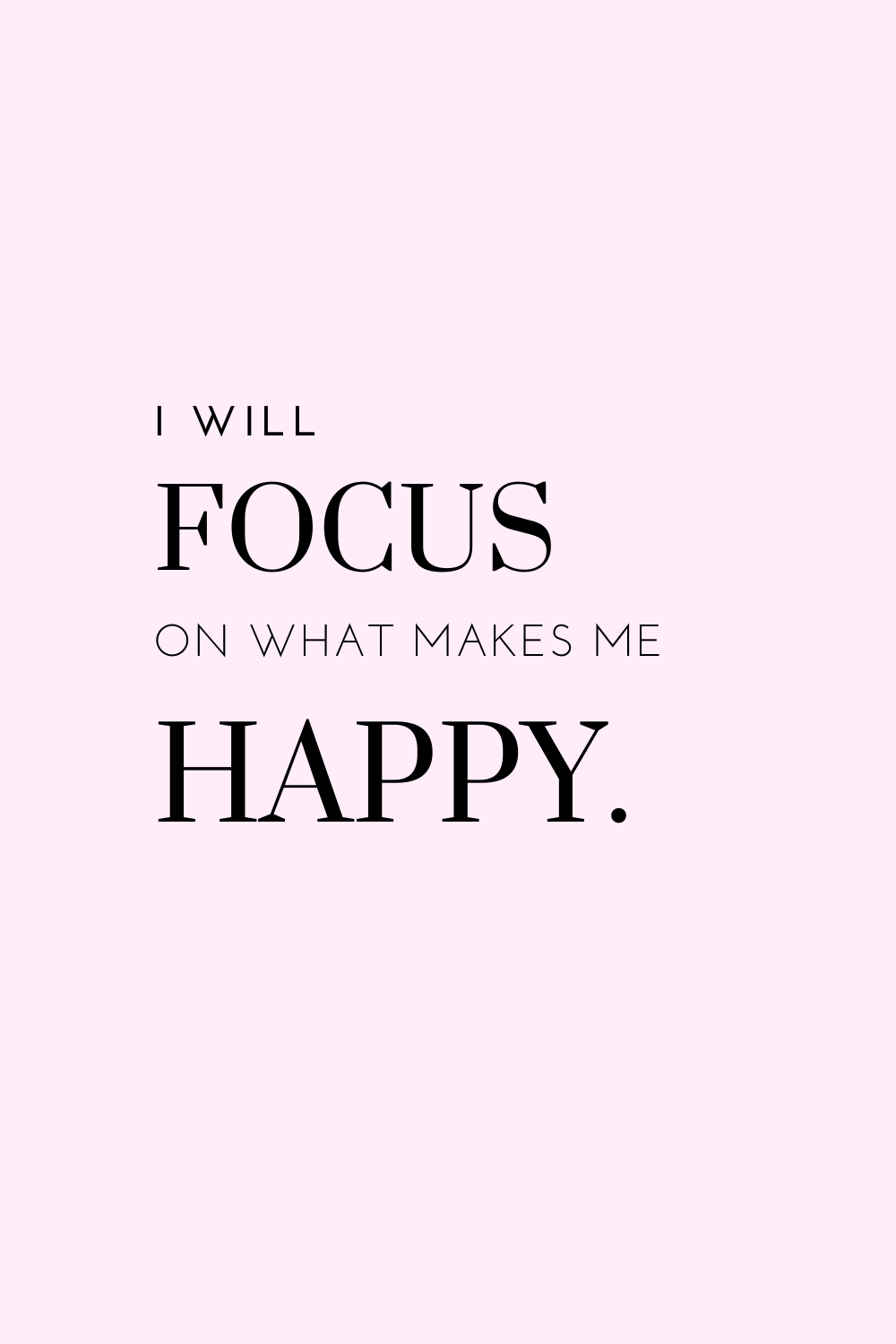 i will focus on what makes me happy