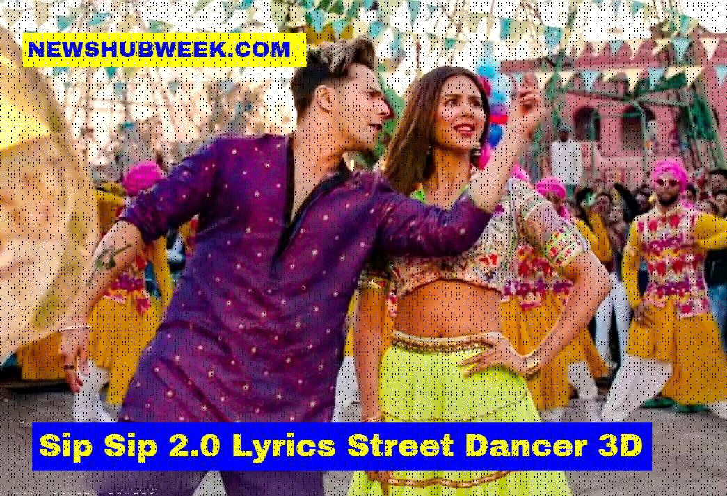 Sip Sip 2 0 Lyrics Street Dancer 3d Garry Sandhu Latest Song Sip Sip 2 0 Is The Remake Of Popular Punjabi Song Sip Sip Sung Sip Sip 2 In 2020 Lyrics Songs Dancer