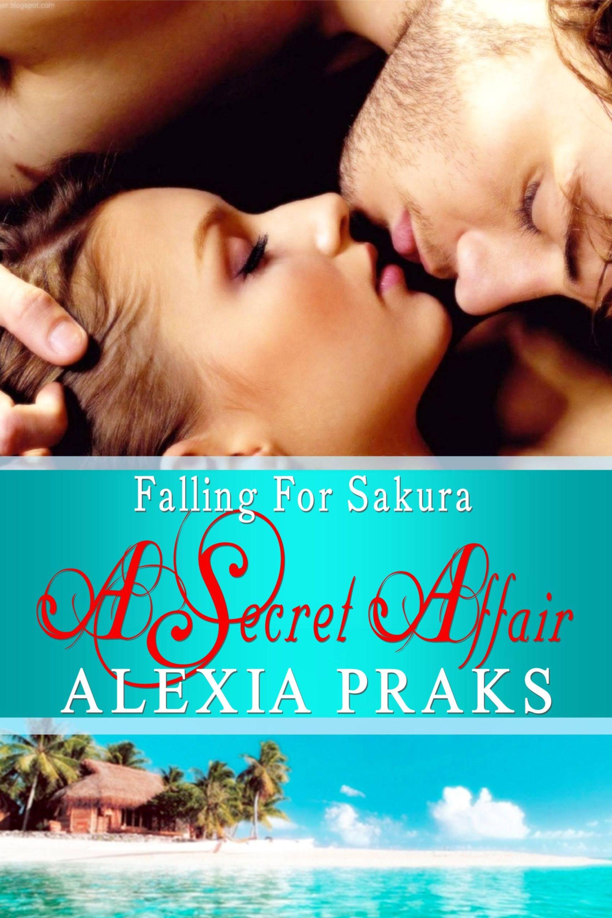 Falling For Sakura Book 3 A Secret Affair By Alexia Praks Menage Romance Books Romantic Novels Novels