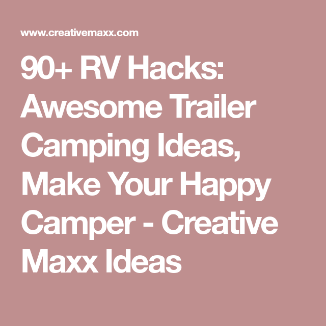 90+ RV Hacks: Awesome Trailer Camping Ideas, Make Your Happy Camper - Creative Maxx Ideas