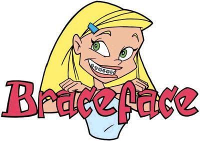 brace face. I watched this after school almost every day in middle school, when i had braces haha