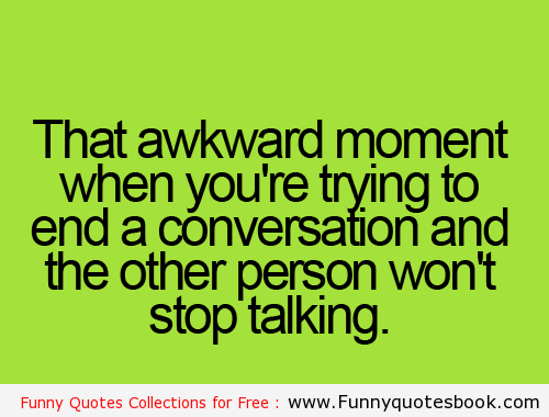 When You Trying To End Up Conversation Funny Quotes Vintage Funny Quotes Awkward Moments Funny Quotes