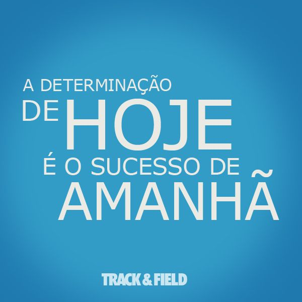 A Determinação De Hoje é O Sucesso De Amanhã. #sucesso