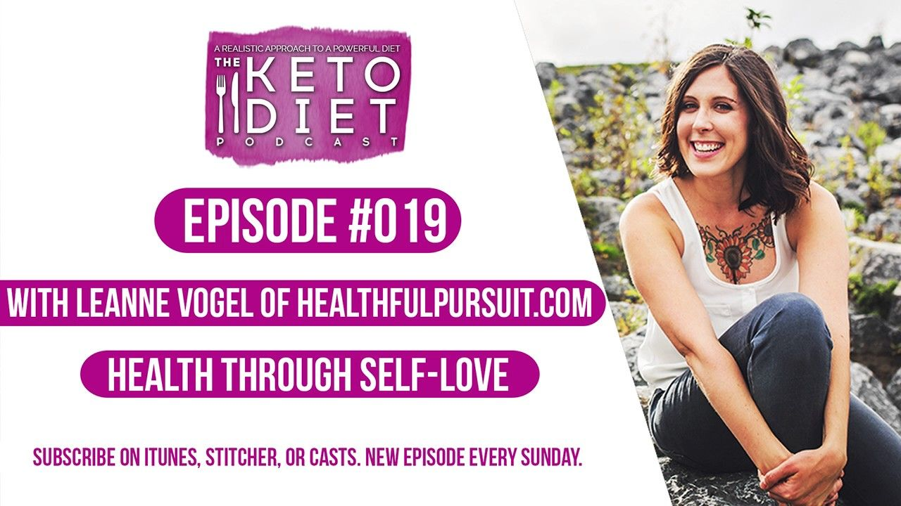 #019 The Keto Diet Podcast: Health Through Self-Love