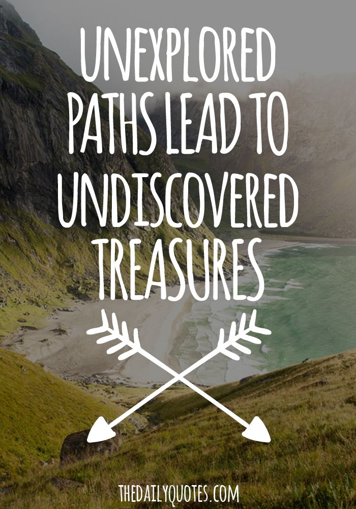 Unexplored Paths Lead To Undiscovered Treasures Thedailyquotescom