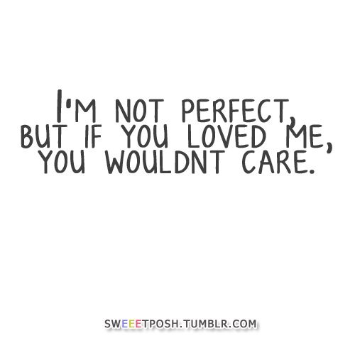 Im Not Perfect Quotes Not Perfect And This Is The Perfect