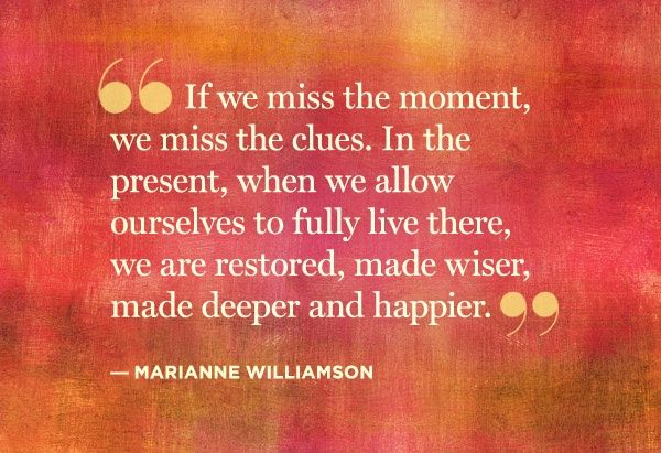 Quotes About Being Present Google Search Marianne Williamson