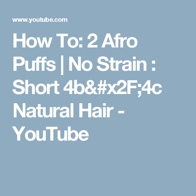 How To: 2 Afro Puffs | No Strain : Short 4b/4c Natural Hair - YouTube