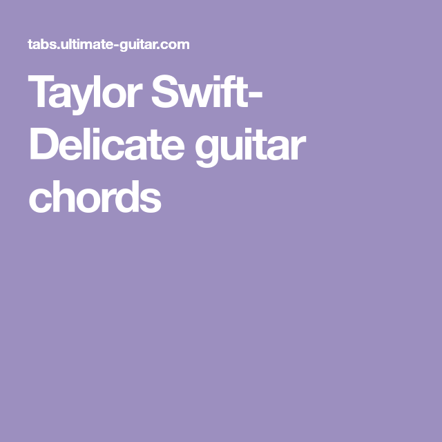 Taylor Swift Delicate Guitar Chords Guitar Songs Pinterest