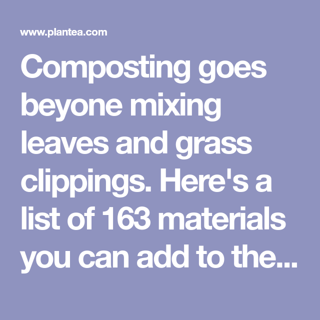 Composting Goes Beyone Mixing Leaves And Gr Clippings Here S A List Of 163 Materials You