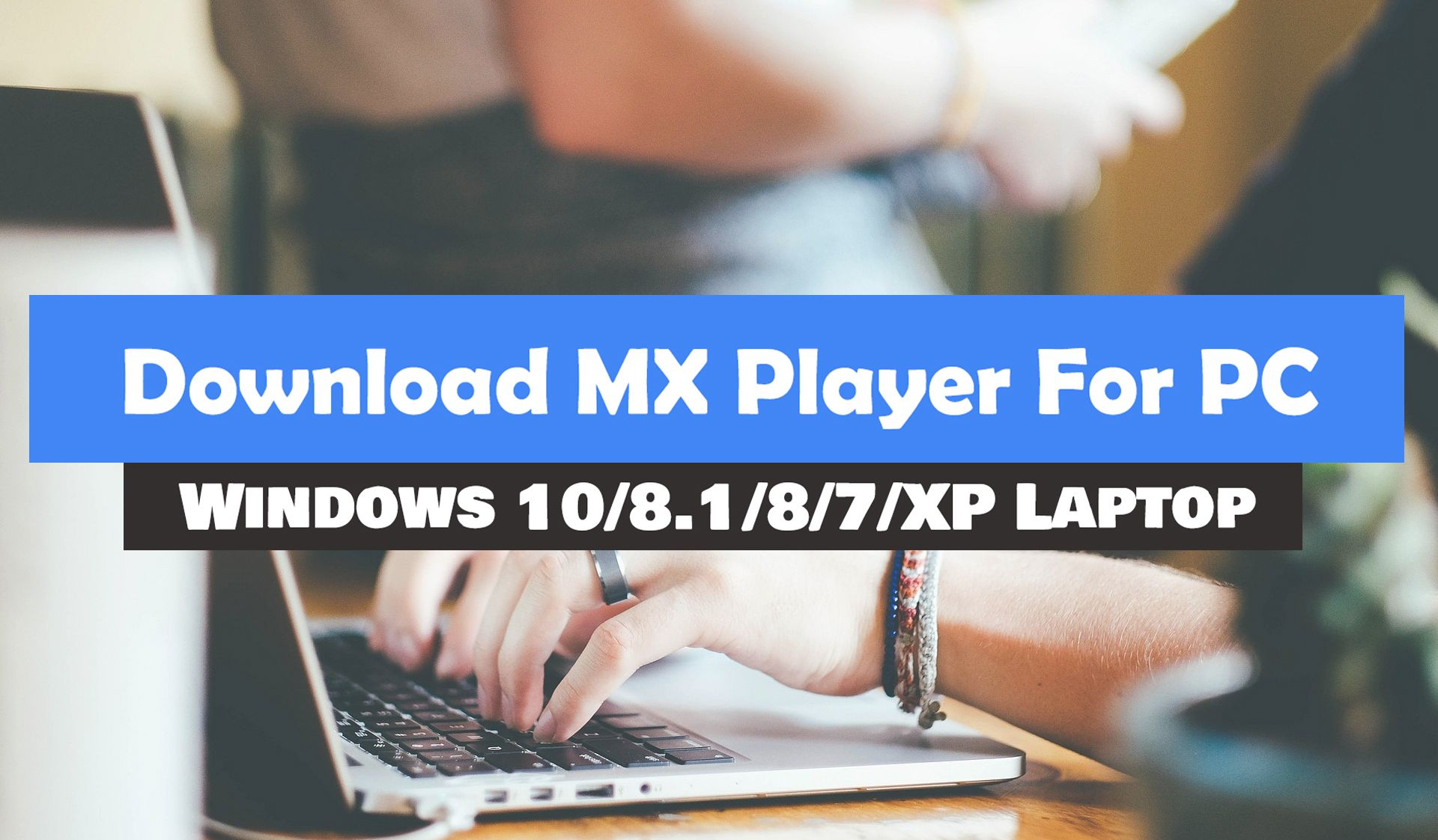 Download MX Player For PC [ Windows 10/8.1/8/7/XP