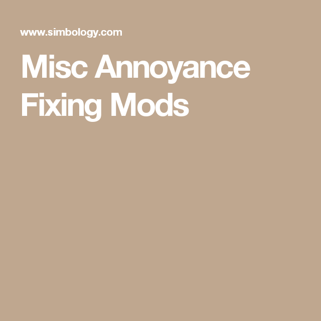 Misc Annoyance Fixing Mods