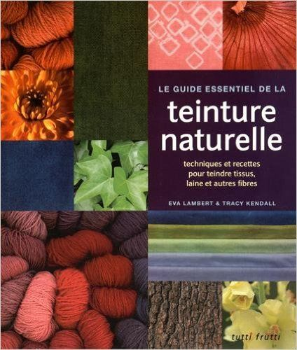 Amazonfr - Le guide essentiel de la teinture naturelle  Techniques