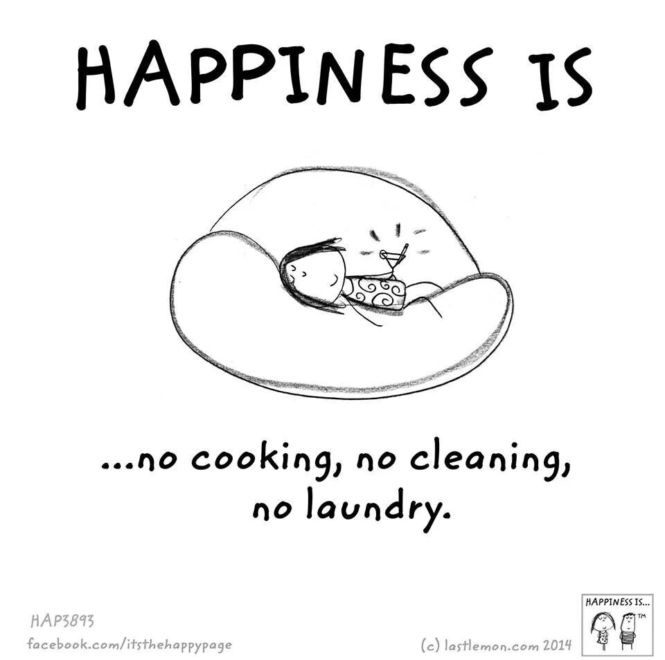 Happiness is no cooking, no cleaning, no laundry.  Happy