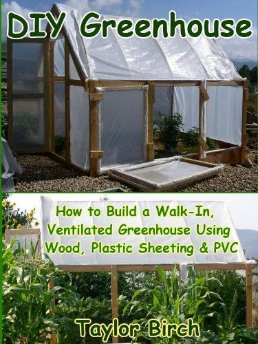 Green House Plans Pintrest Greenhouse Using Wood Plastic