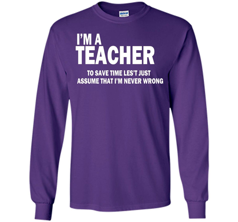 my A Teacher Im Never wrong T-Shirt