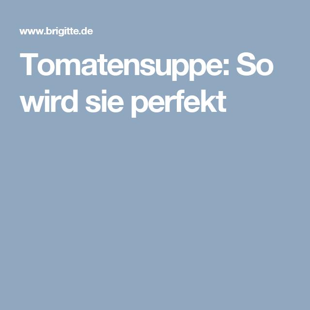 Tomatensuppe Brigitte so wird sie perfekt