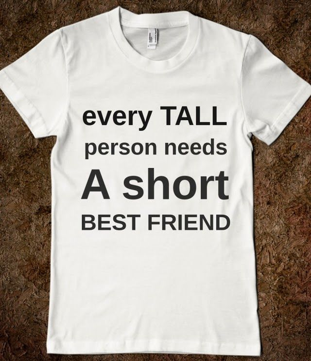 Best Friend Quotes For Shirts: EVERY TALL PERSON NEEDS A SHORT BEST FRIEND