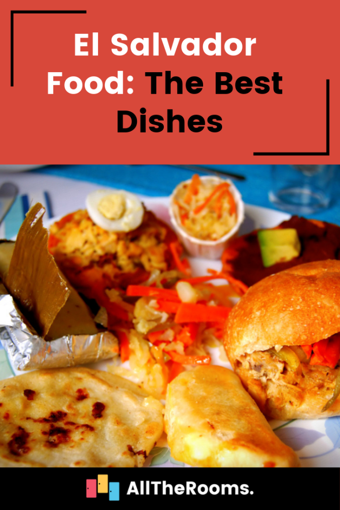 El Salvador Food: The Tastiest Dishes - AllTheRooms - The Vacation Rental Experts
