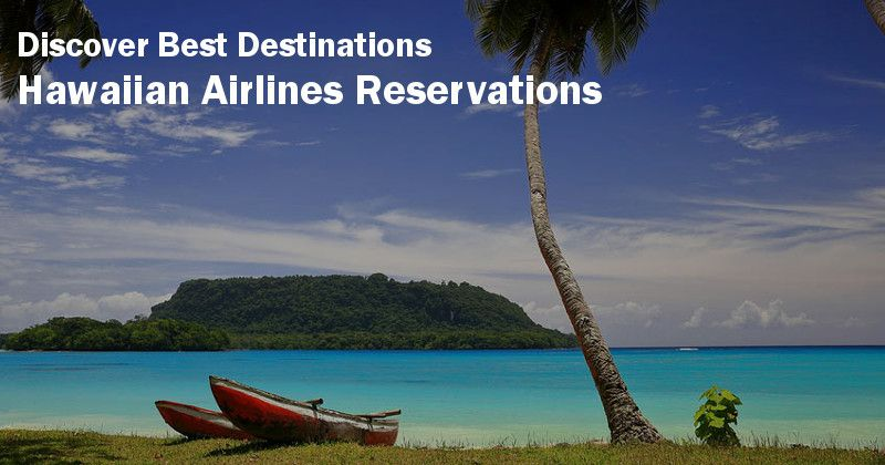 Discover Best Destinations at Hawaiian Airlines ...