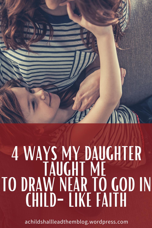 4 Ways to Draw Near to God in Child Like Faith