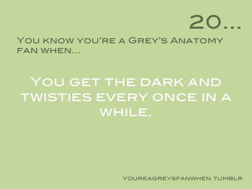 You Know You're a Grey's Anatomy Fan When (grey\'s anatomy)