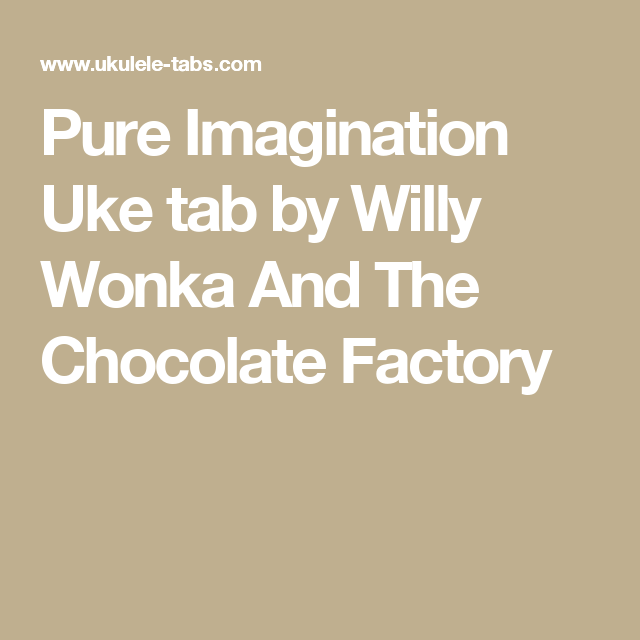 Pure Imagination Uke Tab By Willy Wonka And The Chocolate Factory