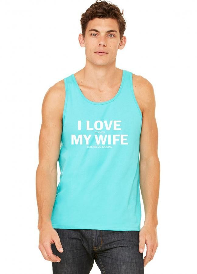 i love it when my wife lets me go jogging 1 tank top