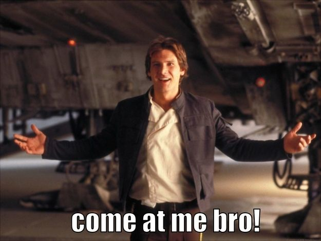 The best bro in the Galaxy.   Why Han Solo Was The Best Bro Ever