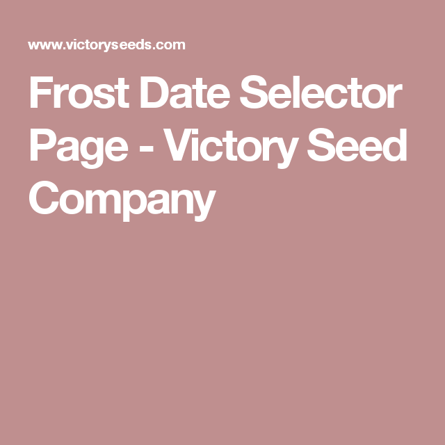 Frost Date Selector Page - Victory Seed Company