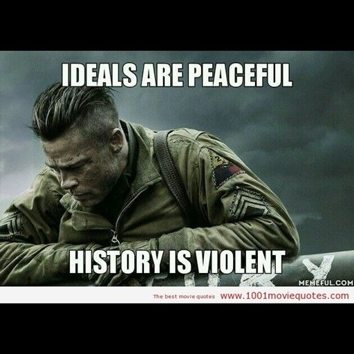 """""""Ideals are peaceful, but (real) History is violent""""   - Fury #Fury   #Reality"""
