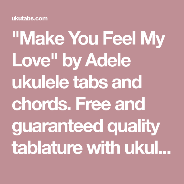 Make You Feel My Love By Adele Ukulele Tabs And Chords Free And