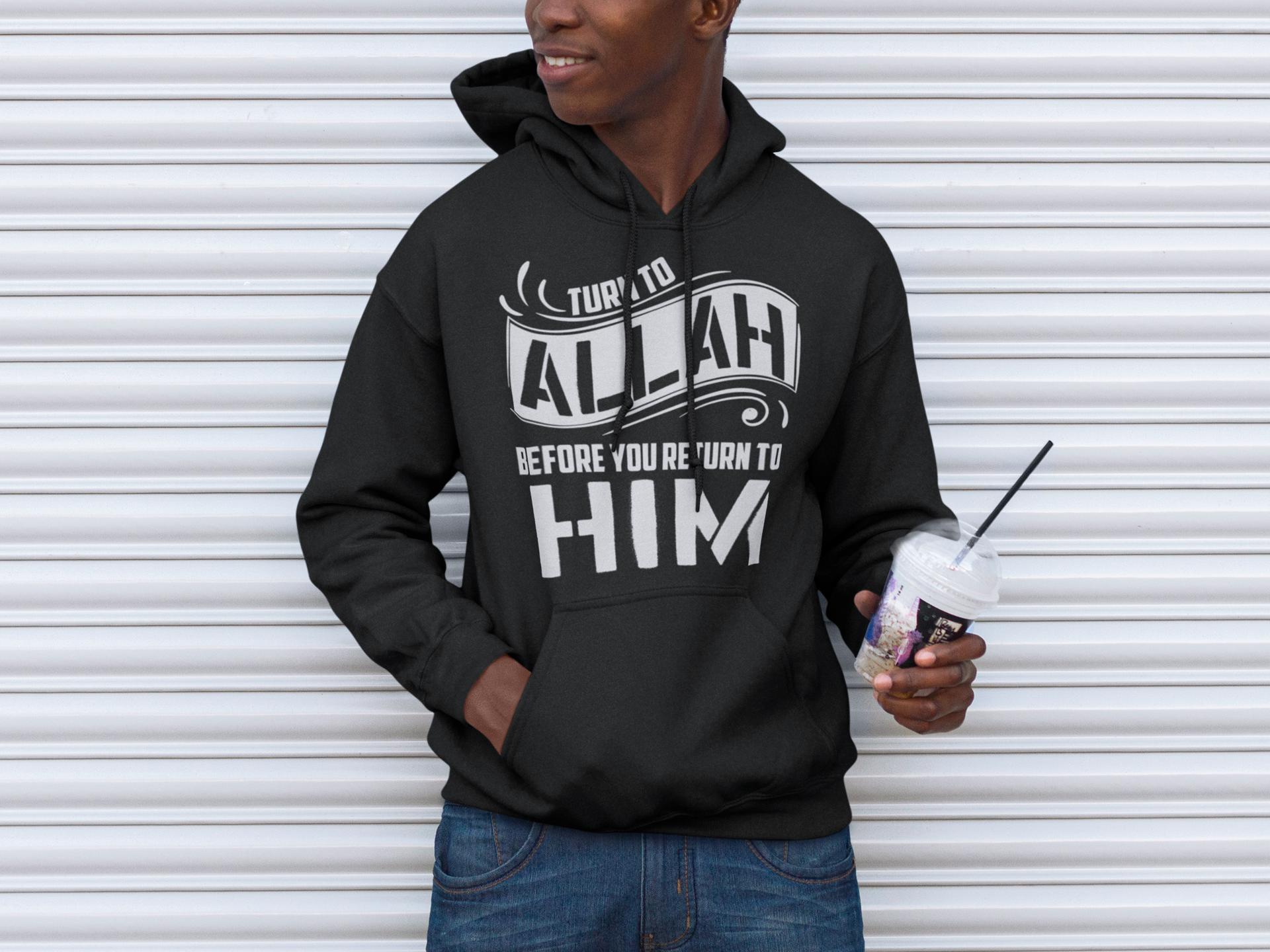 Islamic Quote Hoodie T Shirts Pinterest Hoodies Katalog Aneka Fashion Anak Turn To Allah Before You Return Him Mens Printed In The Usa