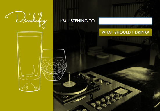 Drinkify  Plug in what you're listening to  and find the drink to drink.