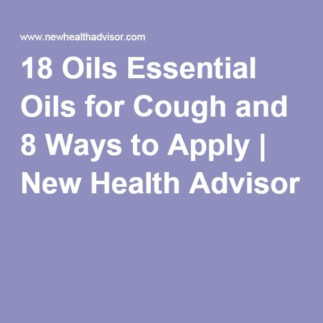 18 Oils Essential Oils for Cough and 8 Ways to Apply | New Health Advisor