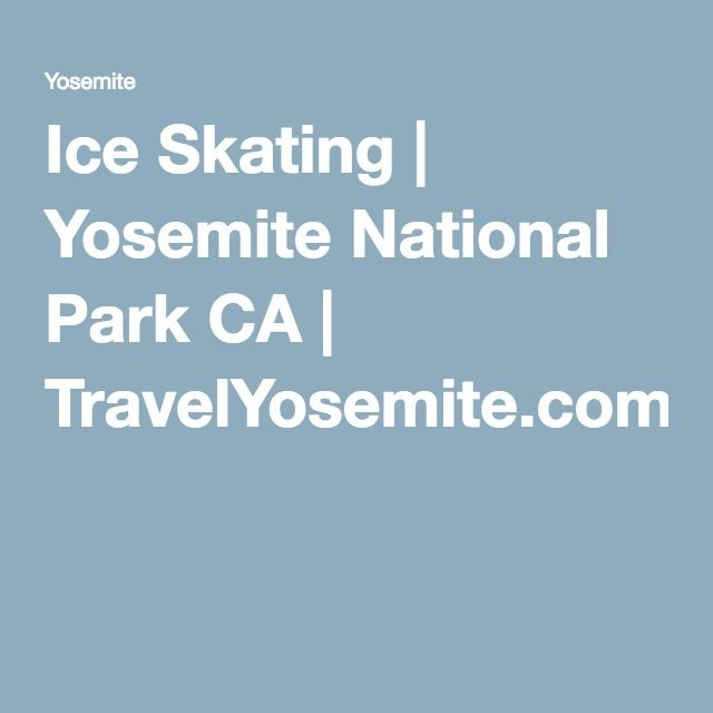 Ice Skating | Yosemite National Park CA | TravelYosemite.com