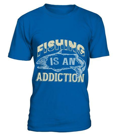 Fishing Is An Addiction T Shirt TShirt