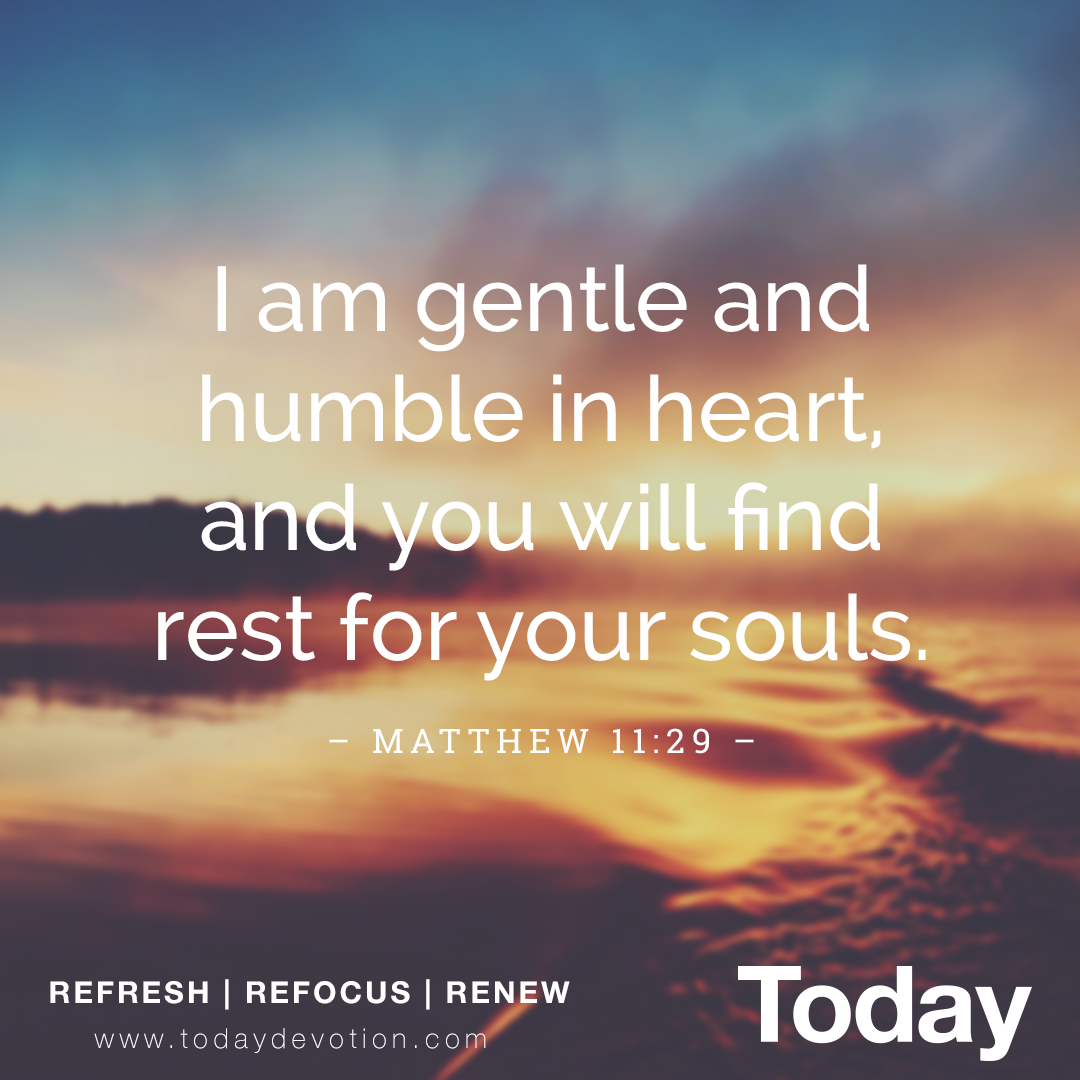 i am gentle and humble in heart and you will find rest for your