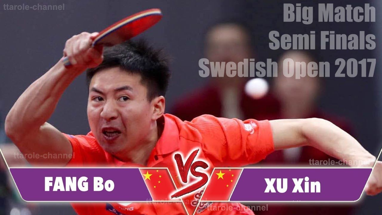 Table Tennis Fang Bo Vs Xu Xin Swedish Open 2017 Semi Finals Semi Final Table Tennis Finals
