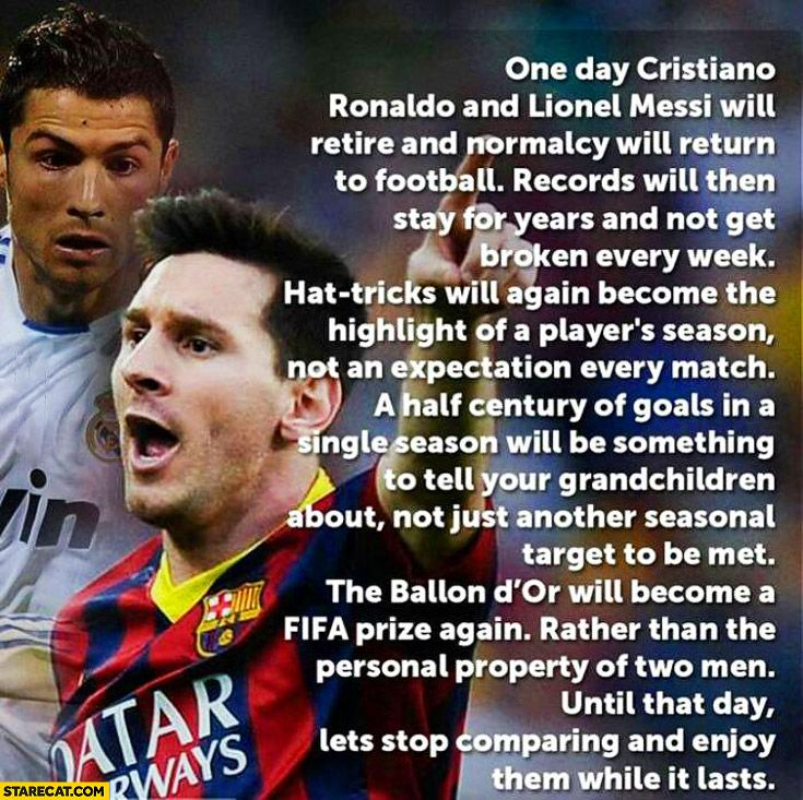 577fb62ef One day Ronaldo and Messi will retire and normalcy will return to foodball  until that day let's stop comparing